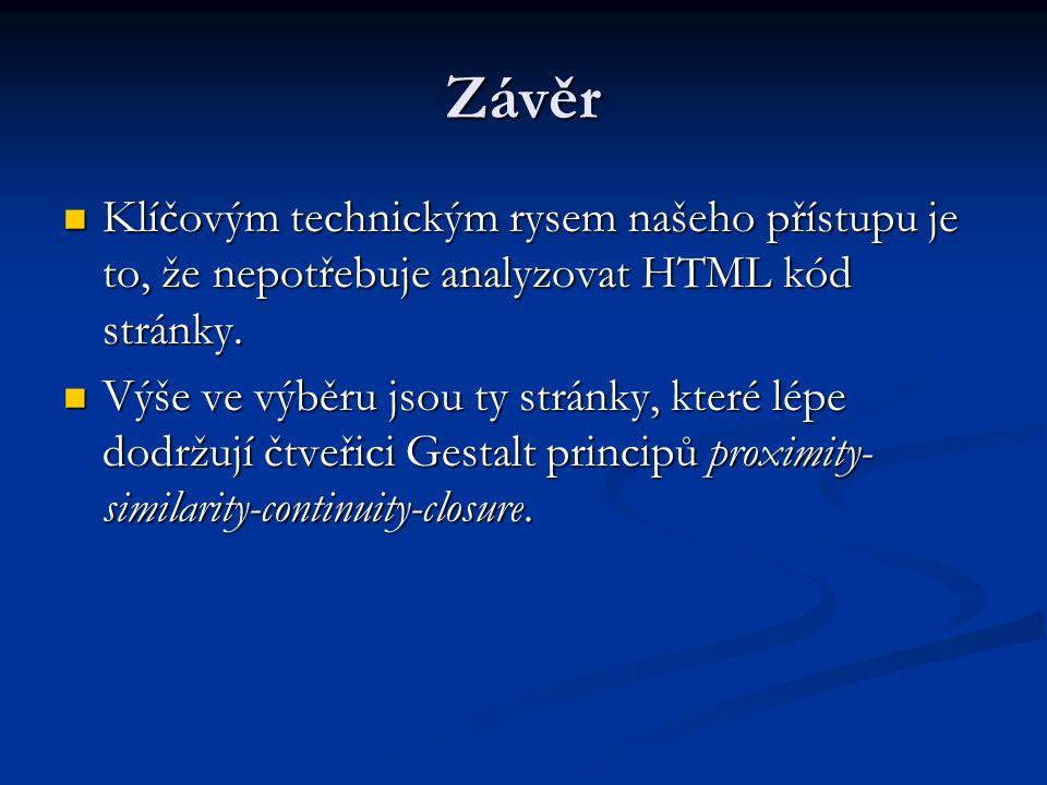 Závěr Klíčovým technickým rysem našeho přístupu je to, že nepotřebuje analyzovat HTML kód stránky.