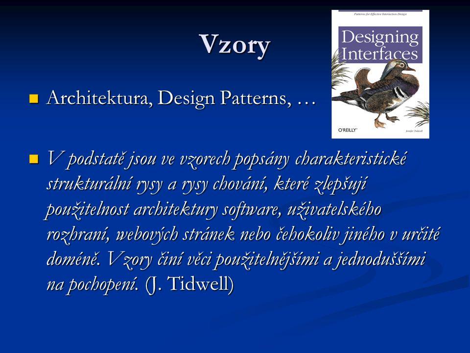 Vzory Architektura, Design Patterns, … Architektura, Design Patterns, … V podstatě jsou ve vzorech popsány charakteristické strukturální rysy a rysy chování, které zlepšují použitelnost architektury software, uživatelského rozhraní, webových stránek nebo čehokoliv jiného v určité doméně.