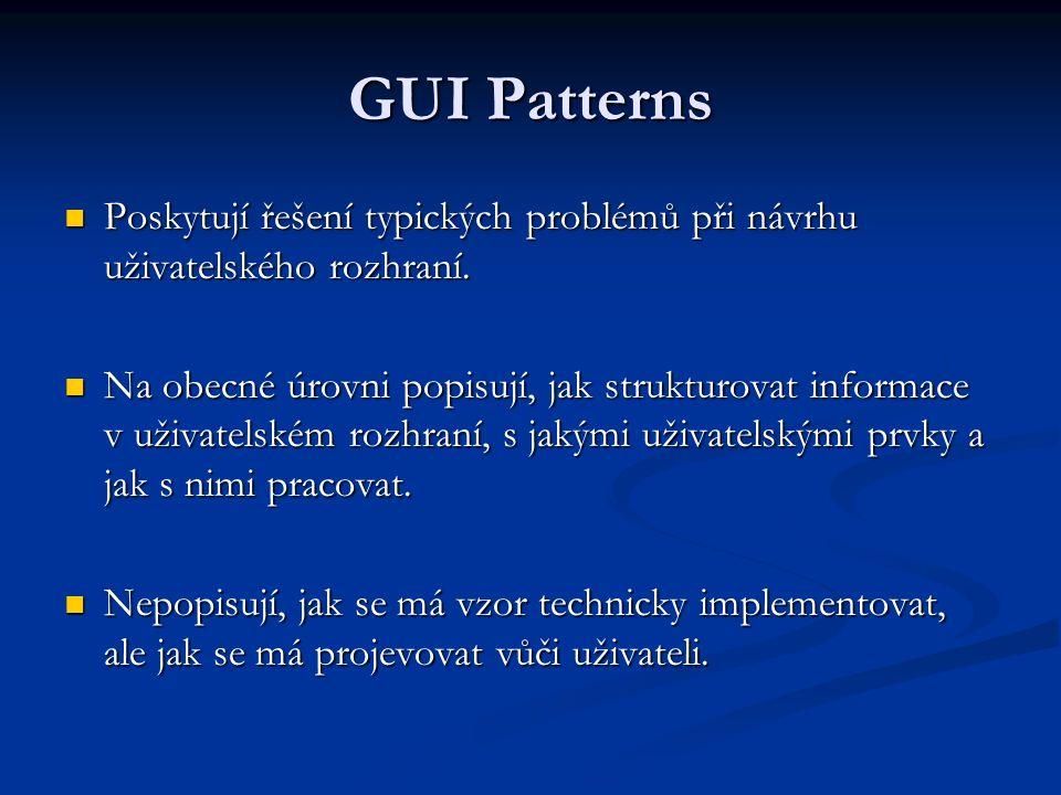 GUI Patterns Poskytují řešení typických problémů při návrhu uživatelského rozhraní.