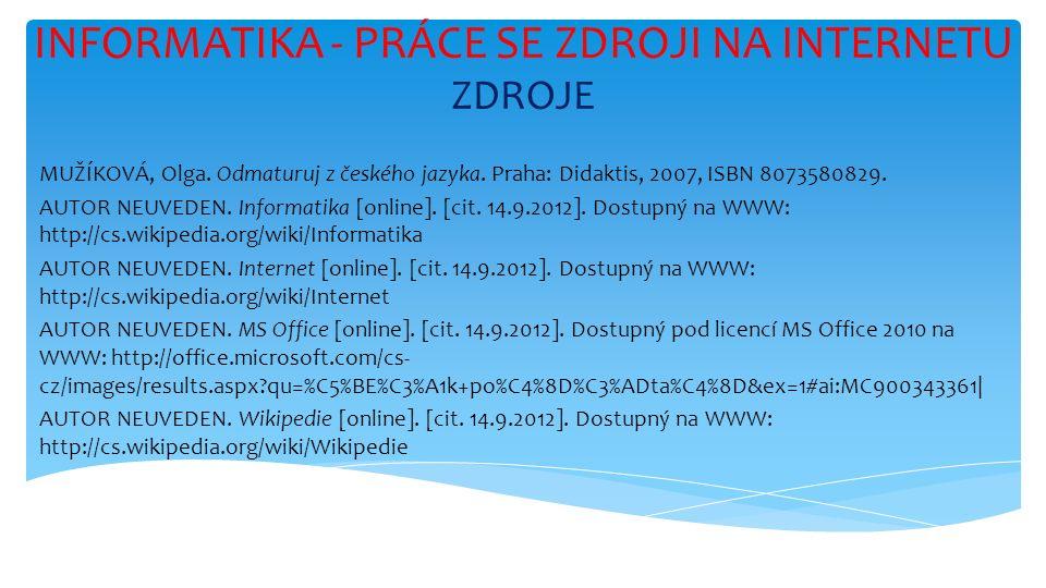 INFORMATIKA - PRÁCE SE ZDROJI NA INTERNETU ZDROJE MUŽÍKOVÁ, Olga.