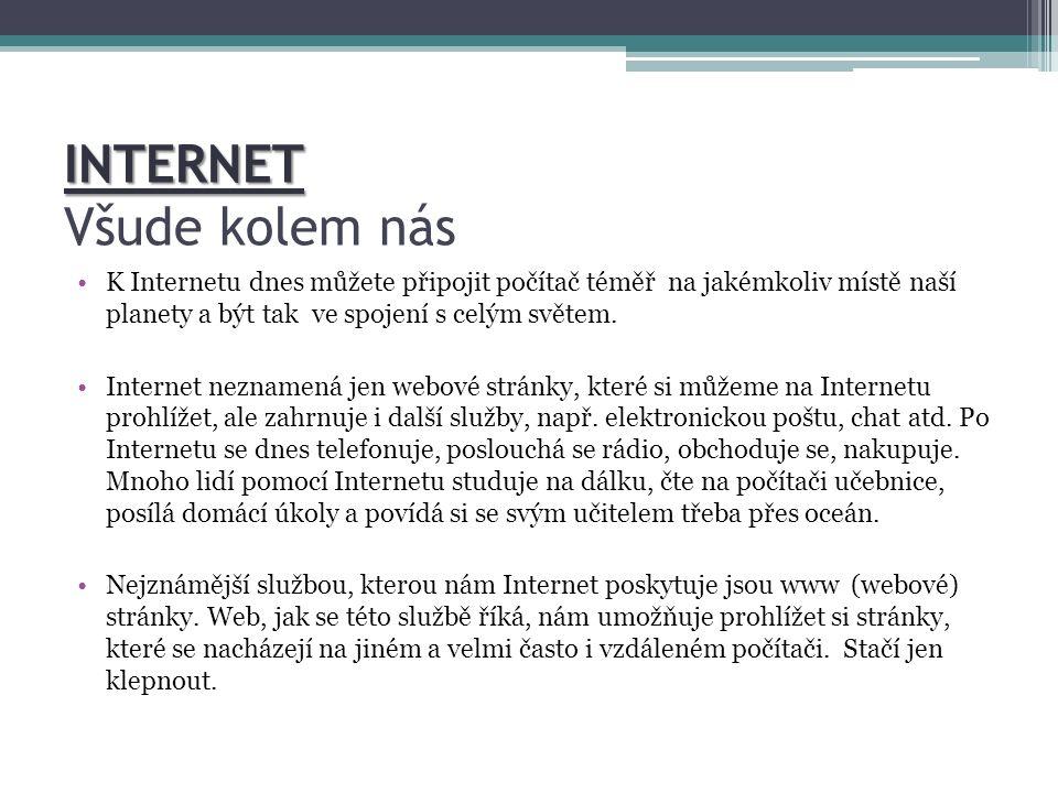 INTERNET INTERNET Všude kolem nás K Internetu dnes můžete připojit počítač téměř na jakémkoliv místě naší planety a být tak ve spojení s celým světem.