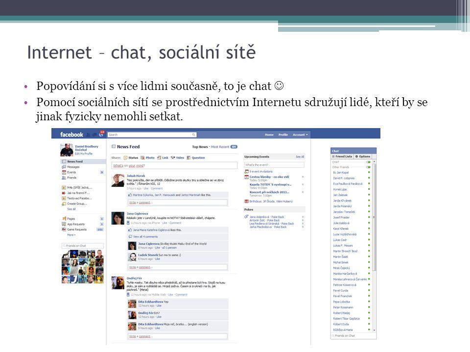 Internet – chat, sociální sítě Popovídání si s více lidmi současně, to je chat Pomocí sociálních sítí se prostřednictvím Internetu sdružují lidé, kteří by se jinak fyzicky nemohli setkat.