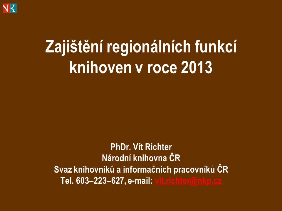 Zajištění regionálních funkcí knihoven v roce 2013 PhDr.