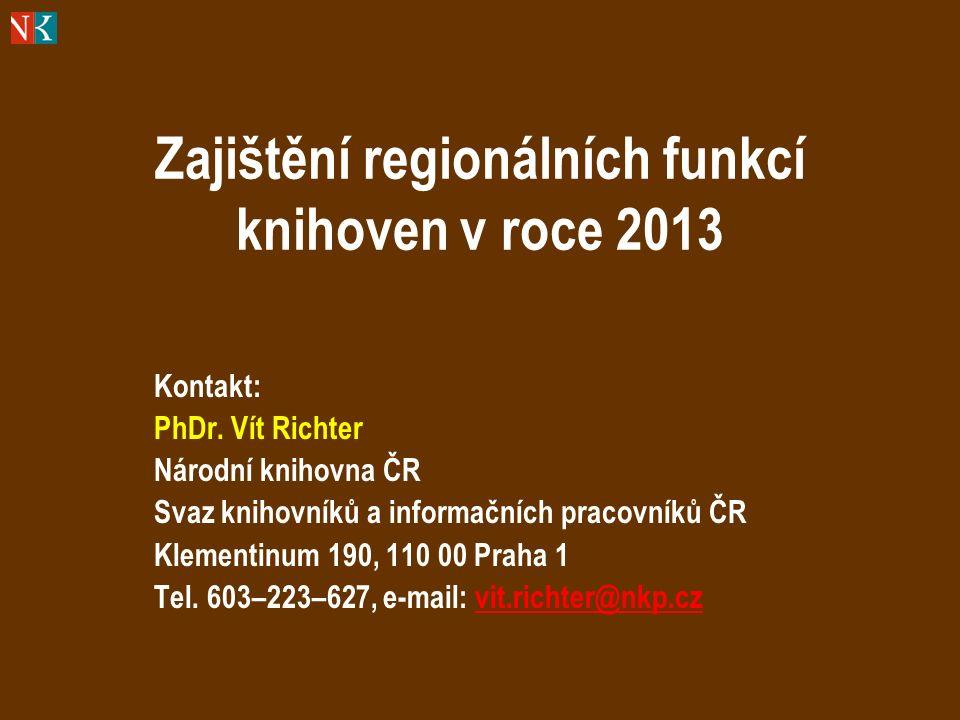 Zajištění regionálních funkcí knihoven v roce 2013 Kontakt: PhDr.