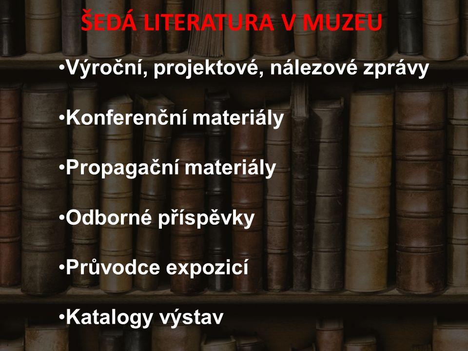 ŠEDÁ LITERATURA V MUZEU Výroční, projektové, nálezové zprávy Konferenční materiály Propagační materiály Odborné příspěvky Průvodce expozicí Katalogy výstav