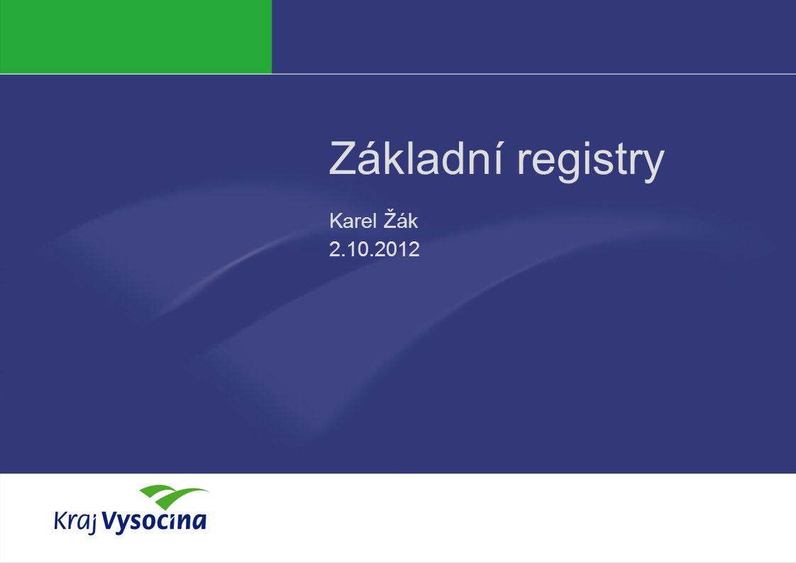 Základní registry Karel Žák 2.10.2012
