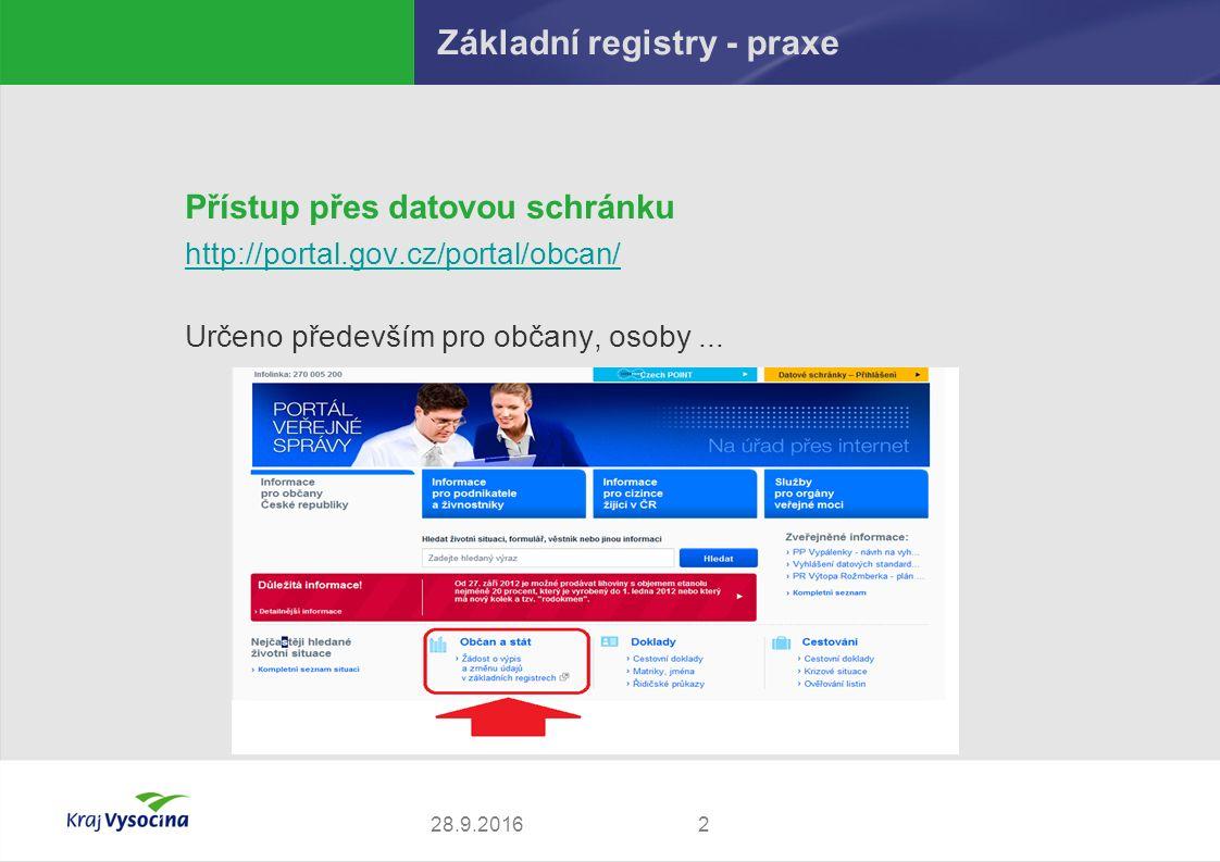 228.9.2016 Základní registry - praxe Přístup přes datovou schránku http://portal.gov.cz/portal/obcan/ Určeno především pro občany, osoby...