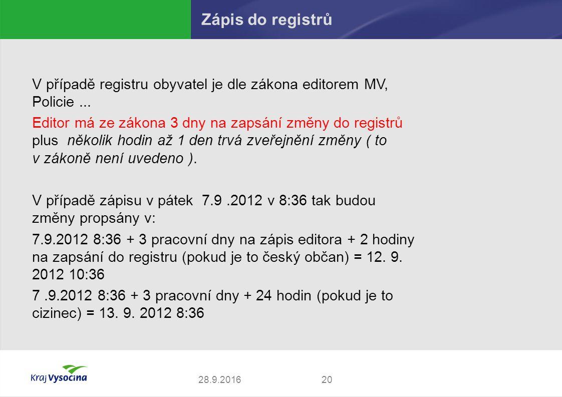 Zápis do registrů 2028.9.2016 V případě registru obyvatel je dle zákona editorem MV, Policie...