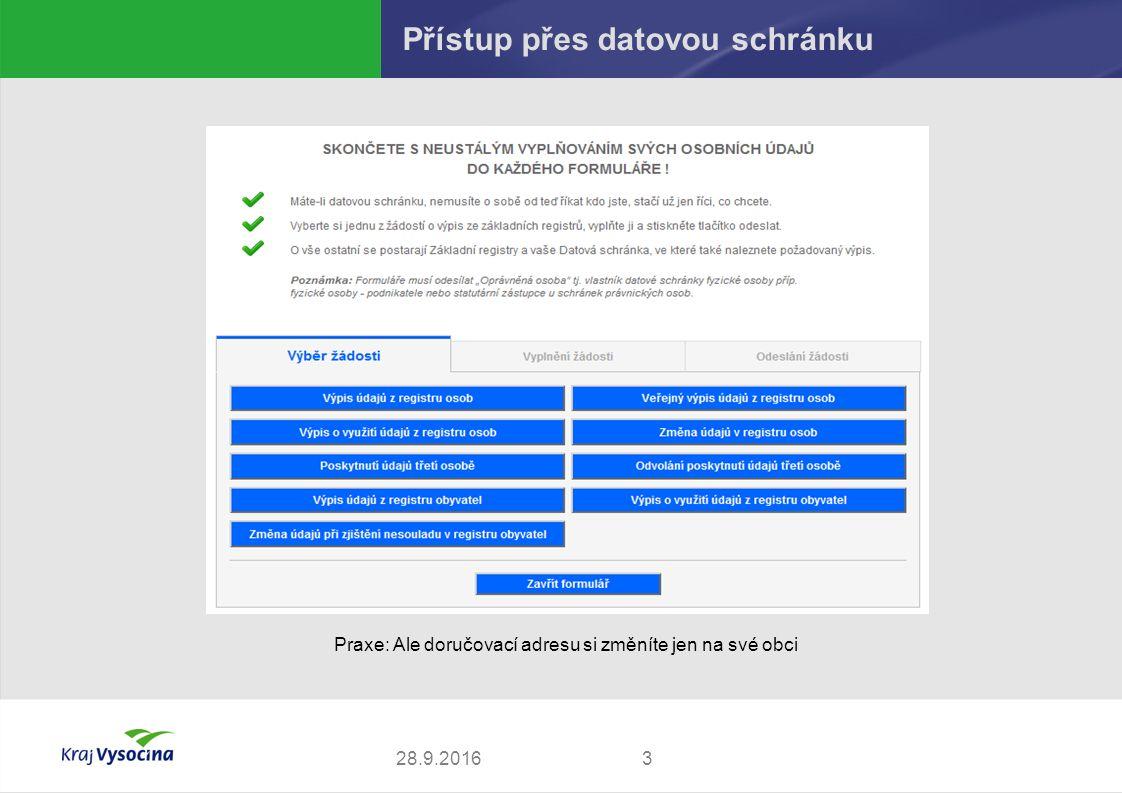 328.9.2016 Přístup přes datovou schránku Praxe: Ale doručovací adresu si změníte jen na své obci