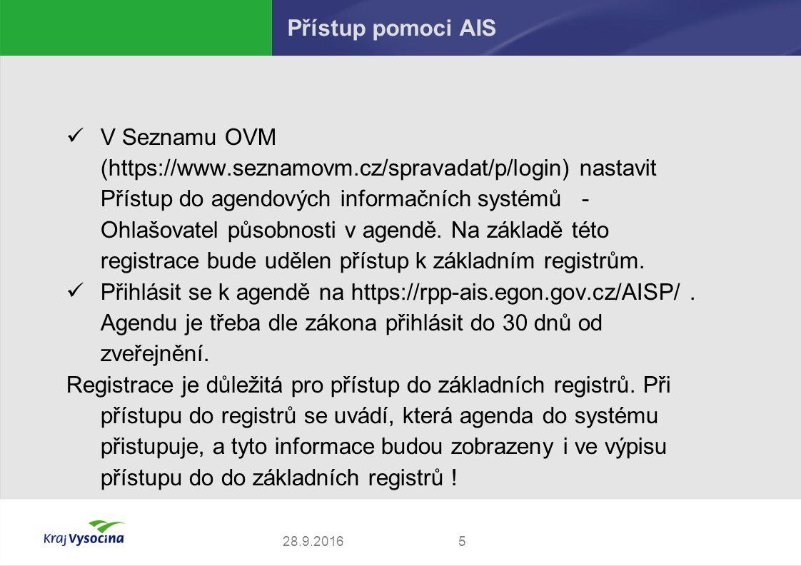528.9.2016 Přístup pomoci AIS V Seznamu OVM (https://www.seznamovm.cz/spravadat/p/login) nastavit Přístup do agendových informačních systémů - Ohlašovatel působnosti v agendě.