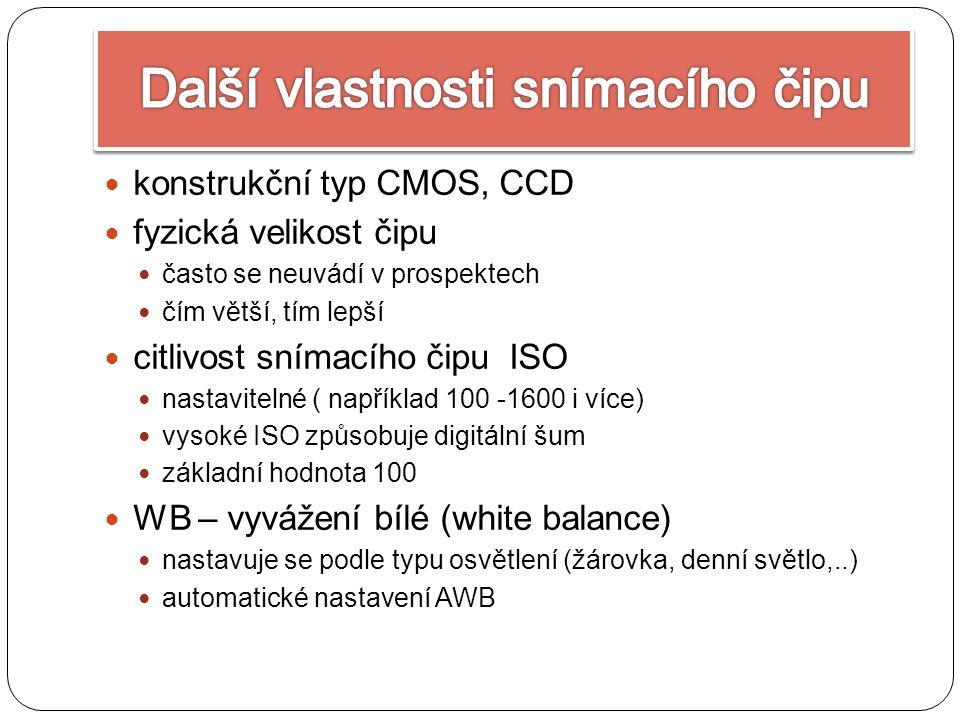 konstrukční typ CMOS, CCD fyzická velikost čipu často se neuvádí v prospektech čím větší, tím lepší citlivost snímacího čipu ISO nastavitelné ( například 100 -1600 i více) vysoké ISO způsobuje digitální šum základní hodnota 100 WB – vyvážení bílé (white balance) nastavuje se podle typu osvětlení (žárovka, denní světlo,..) automatické nastavení AWB
