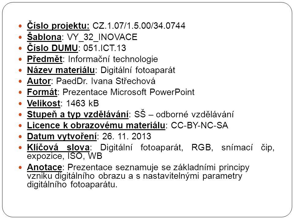 Číslo projektu: CZ.1.07/1.5.00/34.0744 Šablona: VY_32_INOVACE Číslo DUMU: 051.ICT.13 Předmět: Informační technologie Název materiálu: Digitální fotoaparát Autor: PaedDr.