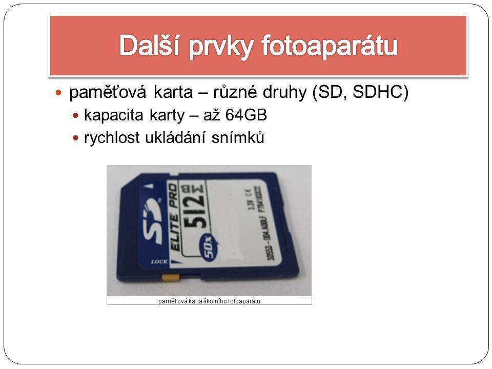 paměťová karta – různé druhy (SD, SDHC) kapacita karty – až 64GB rychlost ukládání snímků paměťová karta školního fotoaparátu