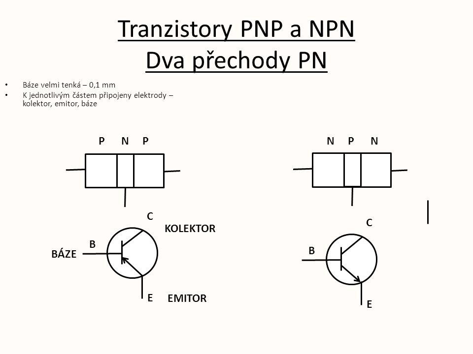 Tranzistory PNP a NPN Dva přechody PN Báze velmi tenká – 0,1 mm K jednotlivým částem připojeny elektrody – kolektor, emitor, báze P N P B C E BÁZE KOLEKTOR EMITOR B C E N P N