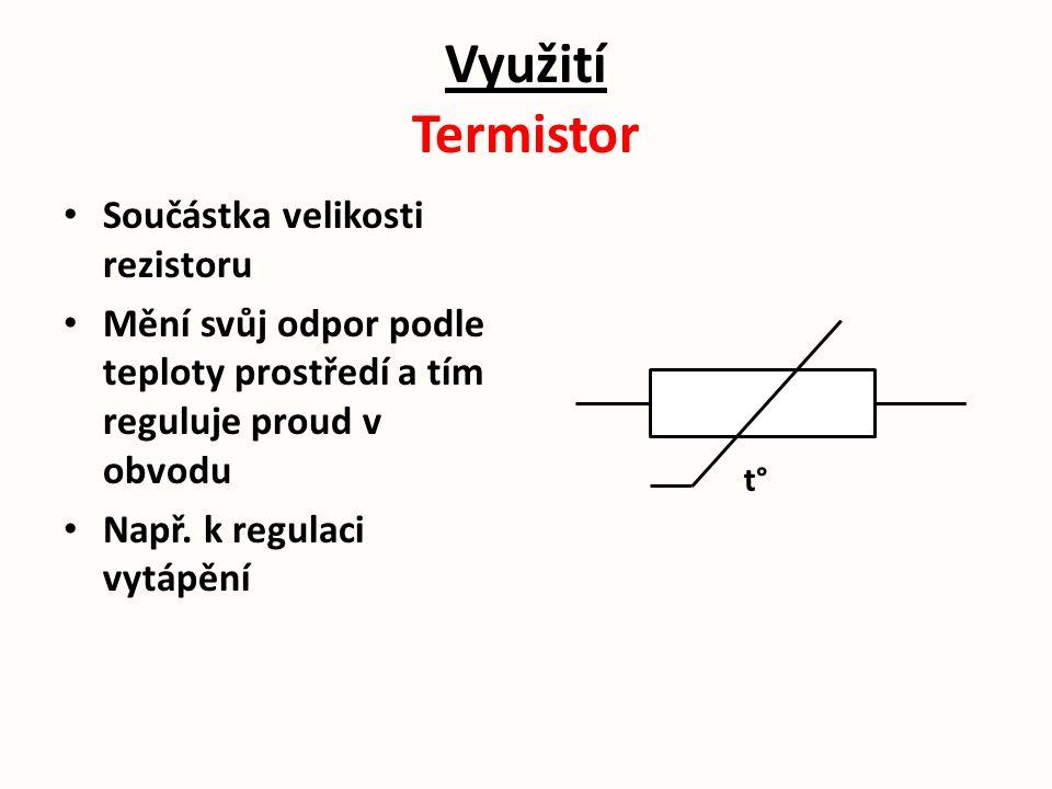 Využití Termistor Součástka velikosti rezistoru Mění svůj odpor podle teploty prostředí a tím reguluje proud v obvodu Např.