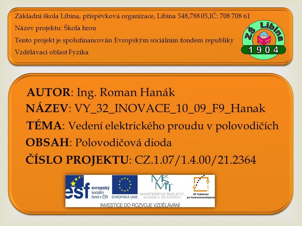 ČÍSLO PROJEKTU : CZ.1.07/1.4.00/21.2364 NÁZEV : VY_32_INOVACE_10_09_F9_Hanak AUTOR : Ing.