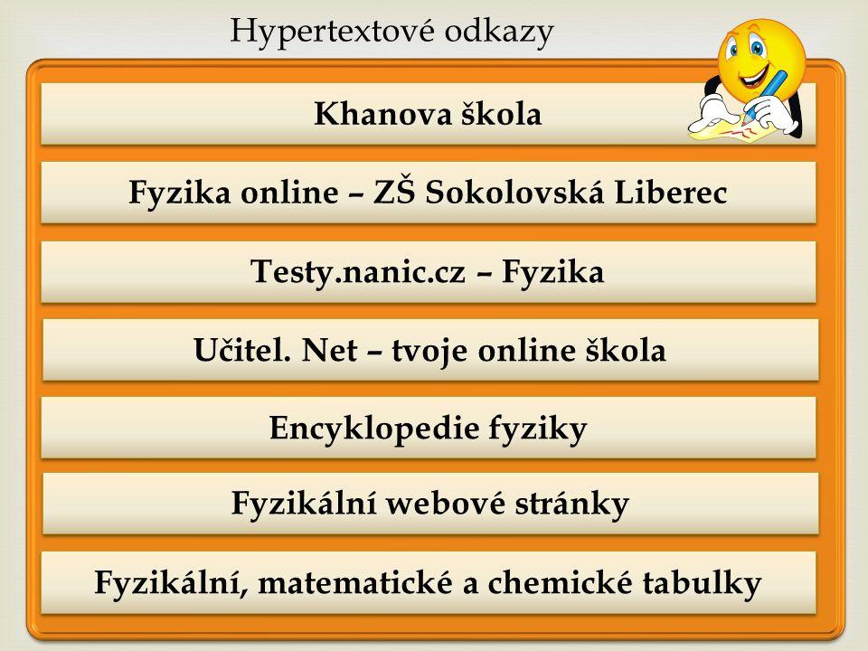 Khanova škola Testy.nanic.cz – Fyzika Fyzika online – ZŠ Sokolovská Liberec Fyzikální, matematické a chemické tabulky Hypertextové odkazy Učitel.