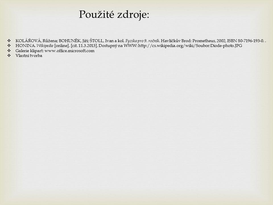  KOLÁŘOVÁ, Růžena; BOHUNĚK, Jiří; ŠTOLL, Ivan a kol. Fyzika pro 9. ročník. Havlíčkův Brod: Prometheus, 2002, ISBN 80-7196-193-0..  HONINA. Wikipedie