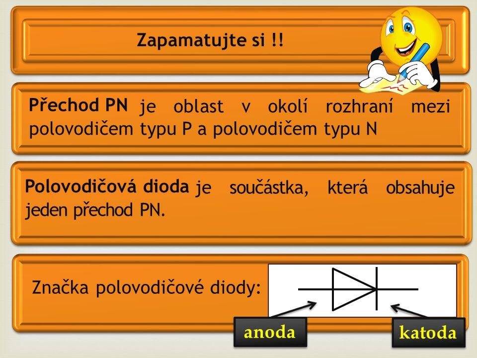 Přechod PN Zapamatujte si !! je oblast v okolí rozhraní mezi polovodičem typu P a polovodičem typu N Polovodičová dioda je součástka, která obsahuje j