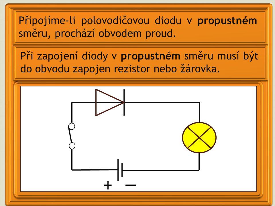 Připojíme-li polovodičovou diodu v propustném směru, prochází obvodem proud.
