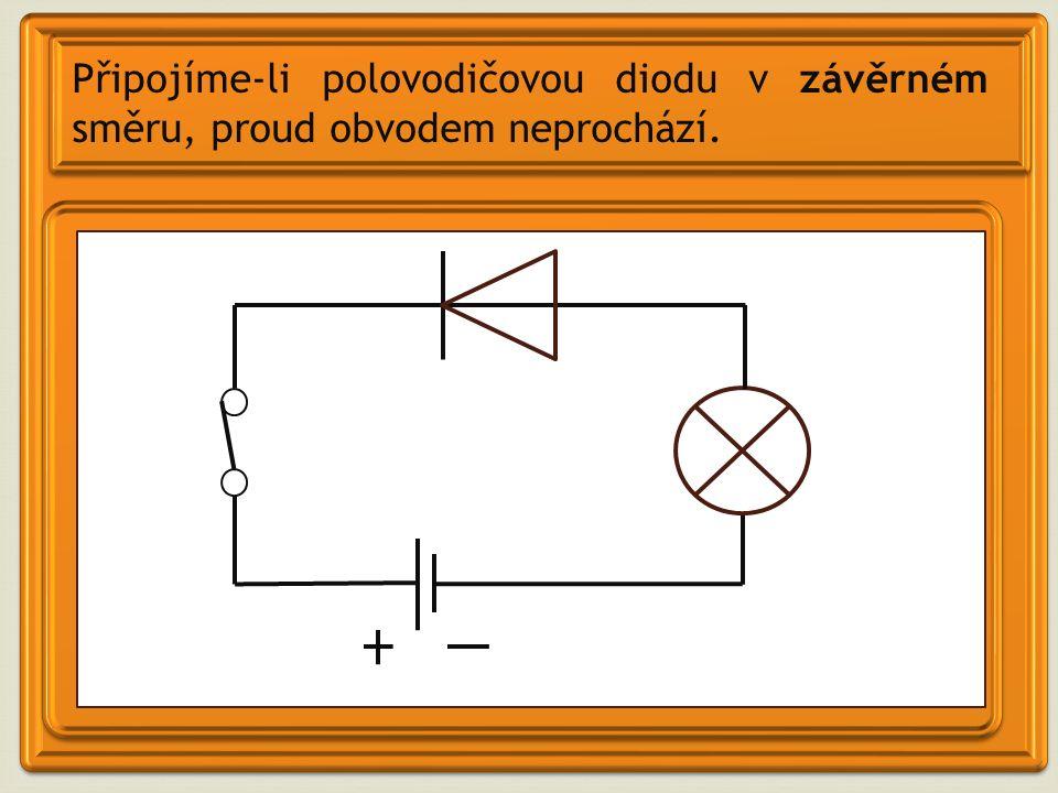 Připojíme-li polovodičovou diodu v závěrném směru, proud obvodem neprochází.