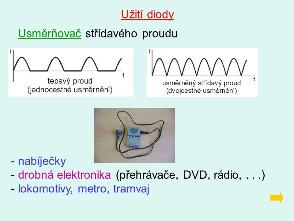 Užití diody Usměrňovač střídavého proudu - nabíječky - drobná elektronika (přehrávače, DVD, rádio,...) - lokomotivy, metro, tramvaj