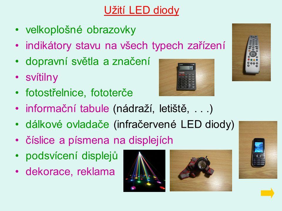 Užití LED diody velkoplošné obrazovky indikátory stavu na všech typech zařízení dopravní světla a značení svítilny fotostřelnice, fototerče informační tabule (nádraží, letiště,...) dálkové ovladače (infračervené LED diody) číslice a písmena na displejích podsvícení displejů dekorace, reklama