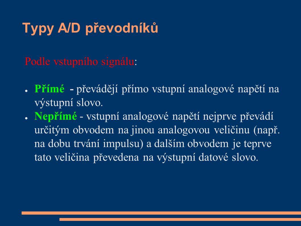 Typy A/D převodníků Podle vstupního signálu: ● Přímé - převádějí přímo vstupní analogové napětí na výstupní slovo. ● Nepřímé - vstupní analogové napět