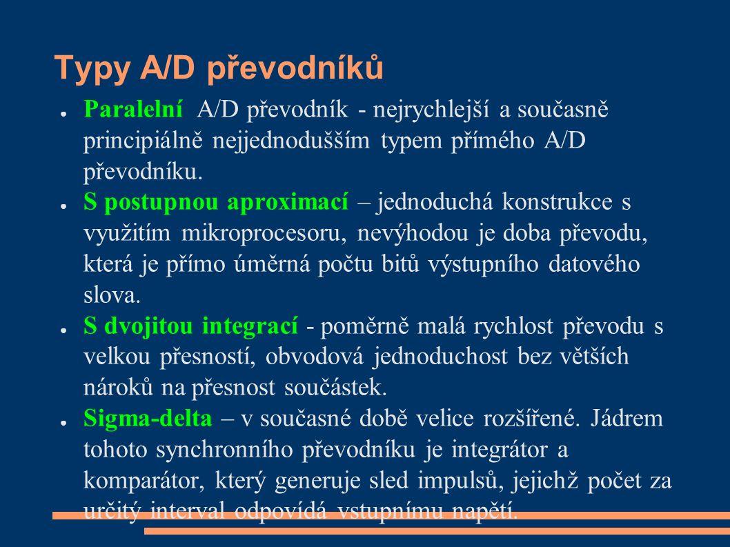 Typy A/D převodníků ● Paralelní A/D převodník - nejrychlejší a současně principiálně nejjednodušším typem přímého A/D převodníku. ● S postupnou aproxi
