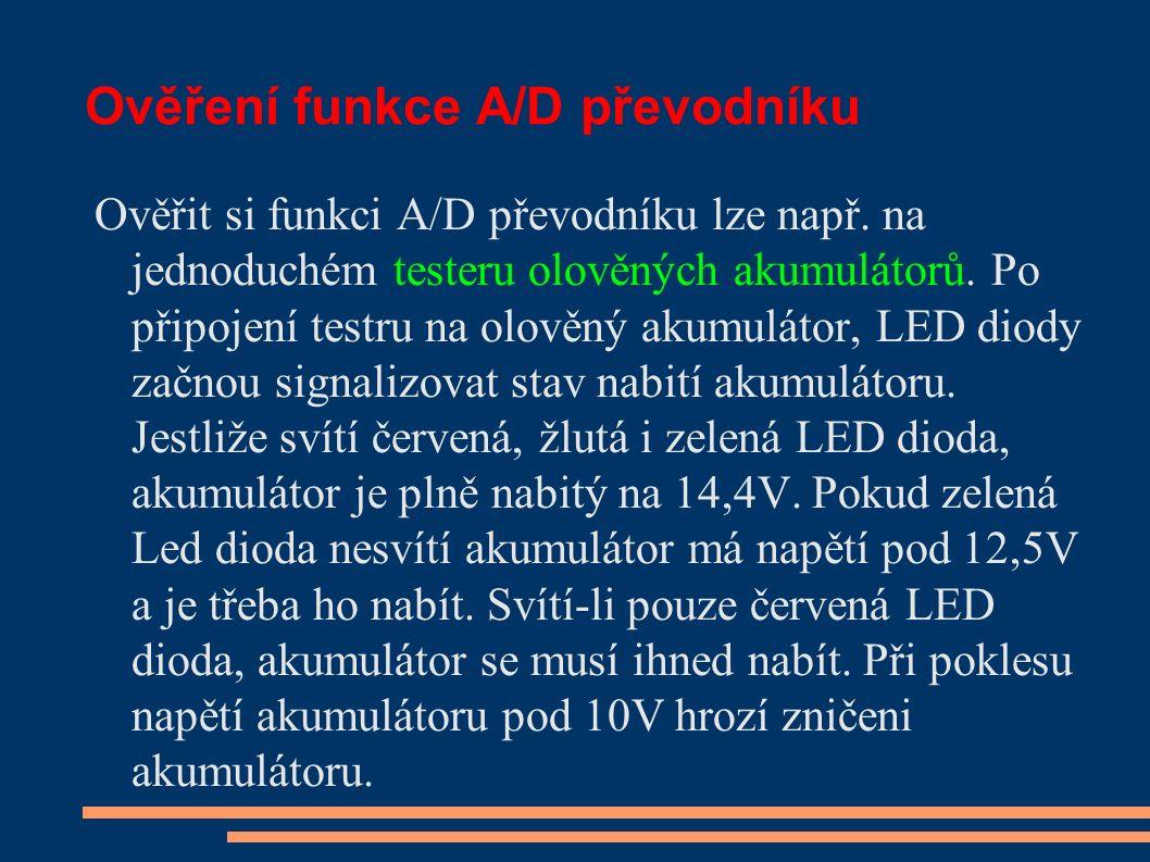 Ověření funkce A/D převodníku Ověřit si funkci A/D převodníku lze např. na jednoduchém testeru olověných akumulátorů. Po připojení testru na olověný a
