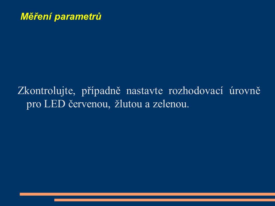 Měření parametrů Zkontrolujte, případně nastavte rozhodovací úrovně pro LED červenou, žlutou a zelenou.