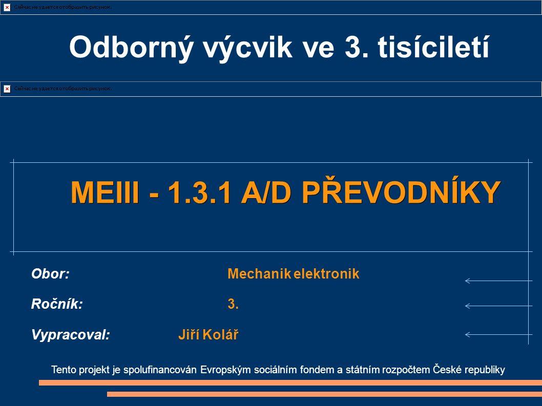Odborný výcvik ve 3. tisíciletí Tento projekt je spolufinancován Evropským sociálním fondem a státním rozpočtem České republiky MEIII - 1.3.1 A/D PŘEV