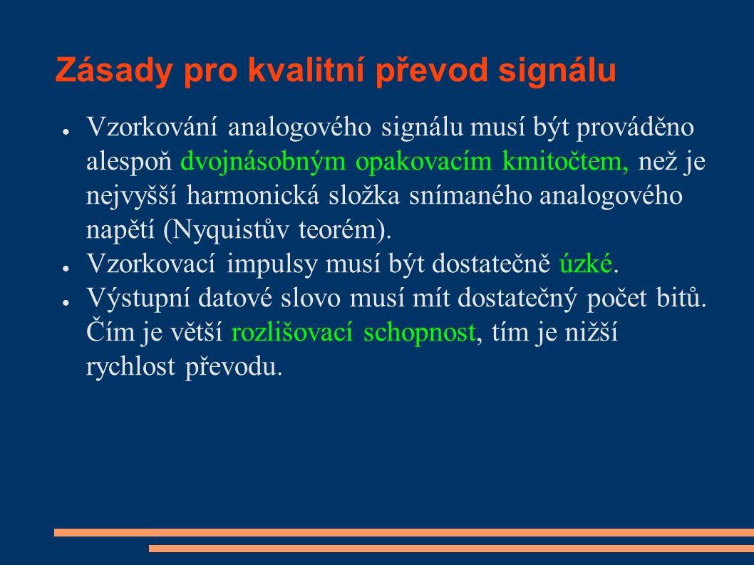 Zásady pro kvalitní převod signálu ● Vzorkování analogového signálu musí být prováděno alespoň dvojnásobným opakovacím kmitočtem, než je nejvyšší harm