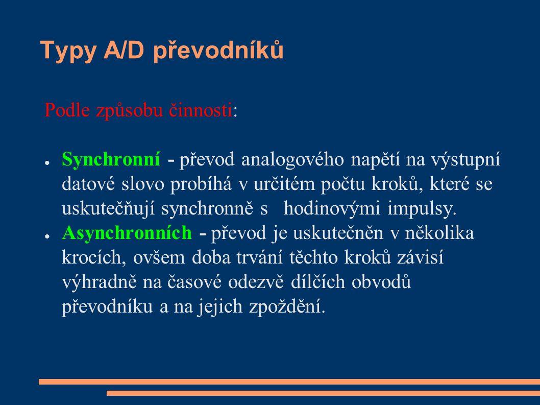 Typy A/D převodníků Podle způsobu činnosti: ● Synchronní - převod analogového napětí na výstupní datové slovo probíhá v určitém počtu kroků, které se