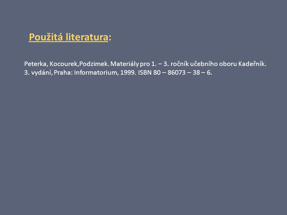 Použitá literatura: Peterka, Kocourek,Podzimek. Materiály pro 1.