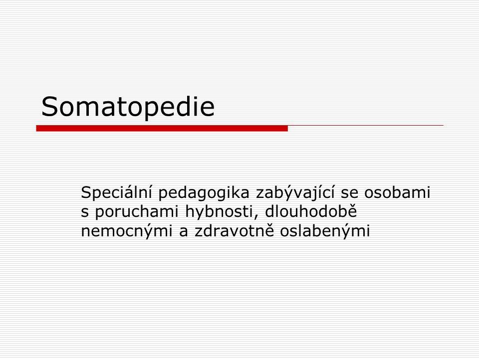 Somatopedie Speciální pedagogika zabývající se osobami s poruchami hybnosti, dlouhodobě nemocnými a zdravotně oslabenými
