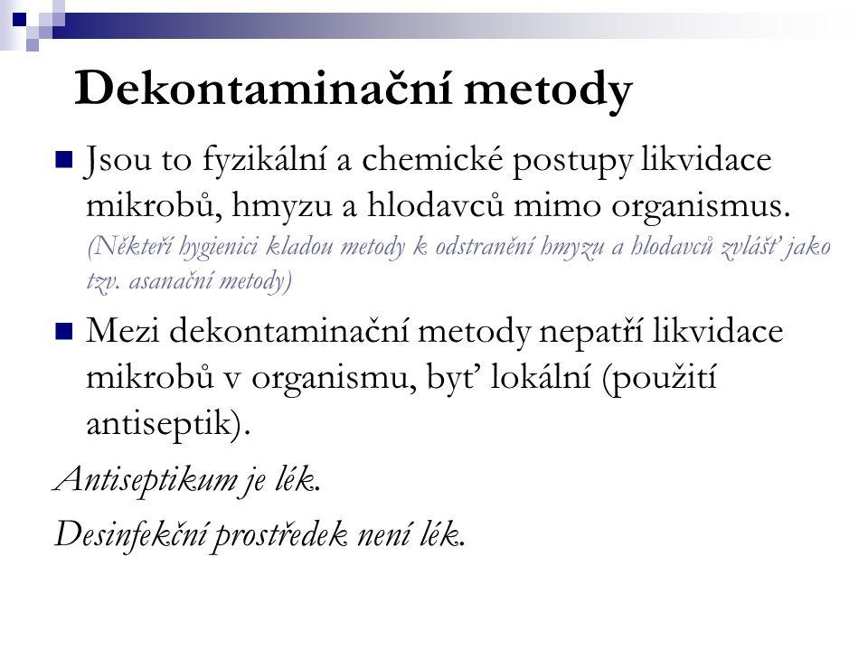 Přehled dekontaminačních metod (Vyhláška 195/2005) SterilizaceZničení všech mikrobů v daném prostředí Vyšší stupeň desinfekce Zničení naprosté většiny mikrobů, některé formy života mohou přežívat (cysty prvoků apod.) DesinfekceZničení patogenních mikrobů (závisí na okolnostech) DesinsekceZničení škodlivého hmyzu DeratizaceZničení škodlivých hlodavců