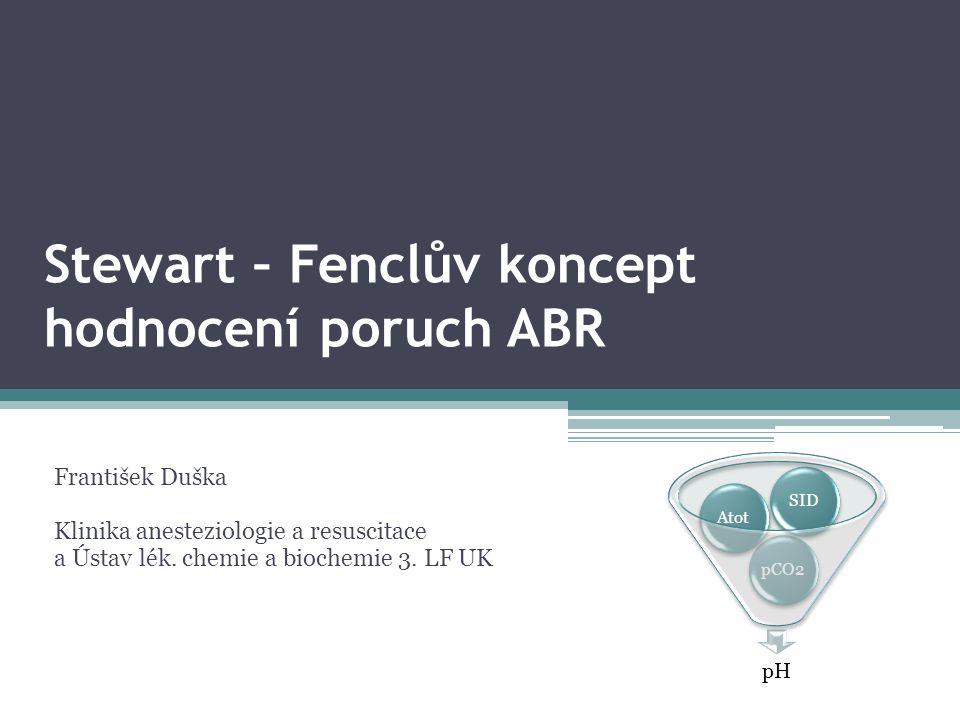 Stewart – Fenclův koncept hodnocení poruch ABR František Duška Klinika anesteziologie a resuscitace a Ústav lék.