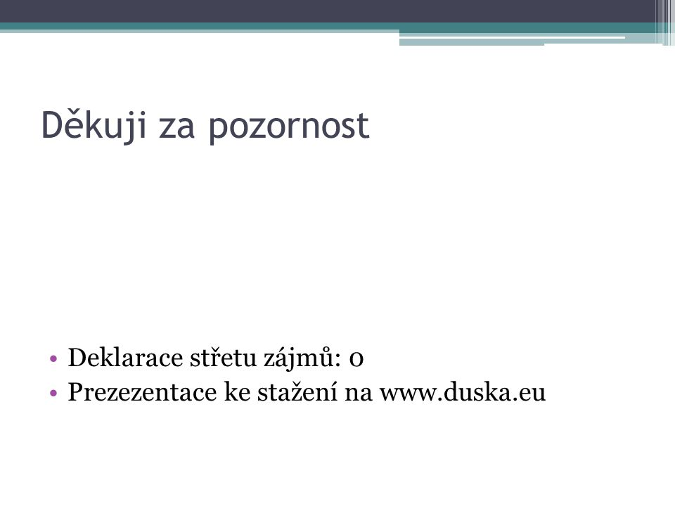 Děkuji za pozornost Deklarace střetu zájmů: 0 Prezezentace ke stažení na www.duska.eu