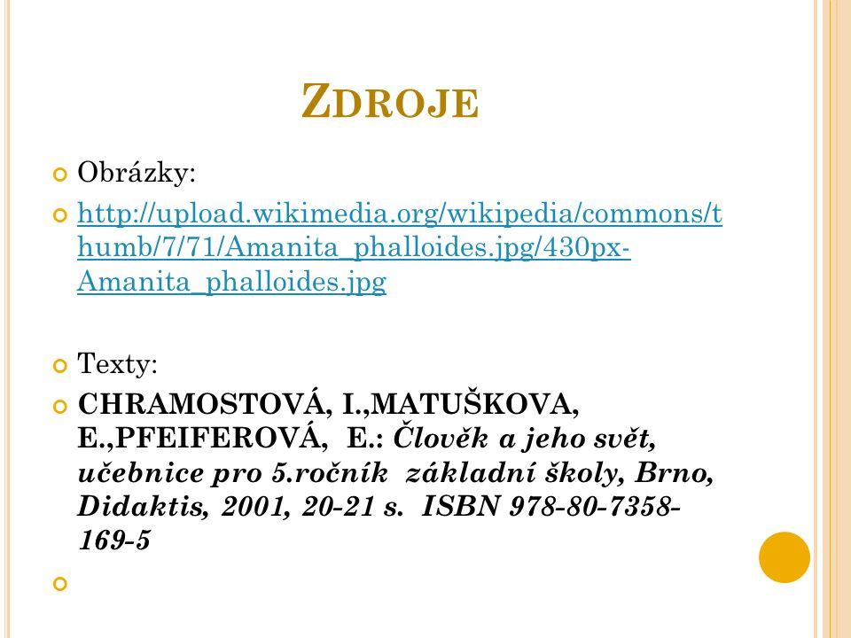 Z DROJE Obrázky: http://upload.wikimedia.org/wikipedia/commons/t humb/7/71/Amanita_phalloides.jpg/430px- Amanita_phalloides.jpg Texty: CHRAMOSTOVÁ, I.,MATUŠKOVA, E.,PFEIFEROVÁ, E.: Člověk a jeho svět, učebnice pro 5.ročník základní školy, Brno, Didaktis, 2001, 20-21 s.