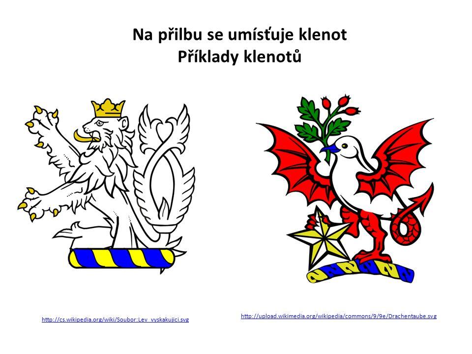 http://cs.wikipedia.org/wiki/Soubor:Lev_vyskakujici.svg Na přilbu se umísťuje klenot Příklady klenotů http://upload.wikimedia.org/wikipedia/commons/9/9e/Drachentaube.svg
