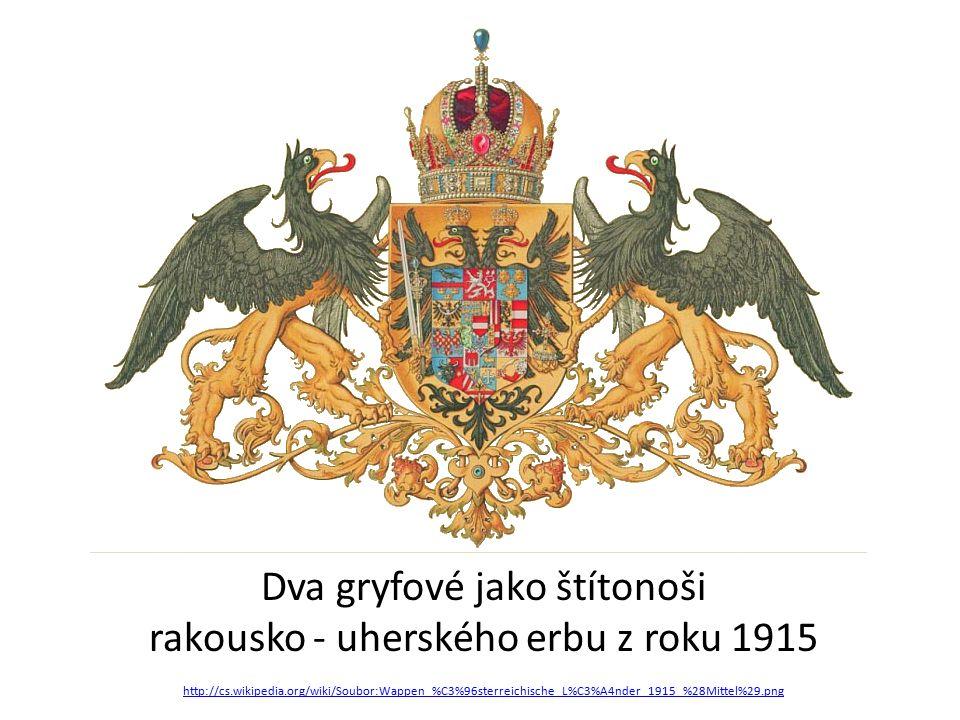 Dva gryfové jako štítonoši rakousko - uherského erbu z roku 1915 http://cs.wikipedia.org/wiki/Soubor:Wappen_%C3%96sterreichische_L%C3%A4nder_1915_%28Mittel%29.png