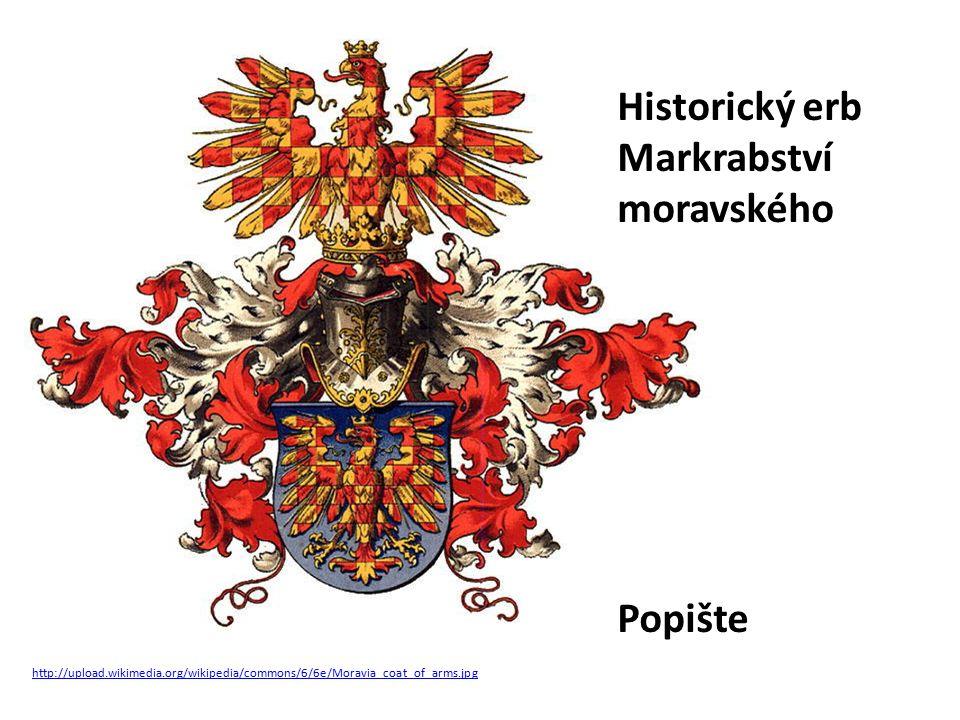 http://upload.wikimedia.org/wikipedia/commons/6/6e/Moravia_coat_of_arms.jpg Historický erb Markrabství moravského Popište