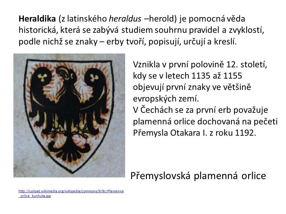 Heraldika (z latinského heraldus –herold) je pomocná věda historická, která se zabývá studiem souhrnu pravidel a zvyklostí, podle nichž se znaky – erby tvoří, popisují, určují a kreslí.