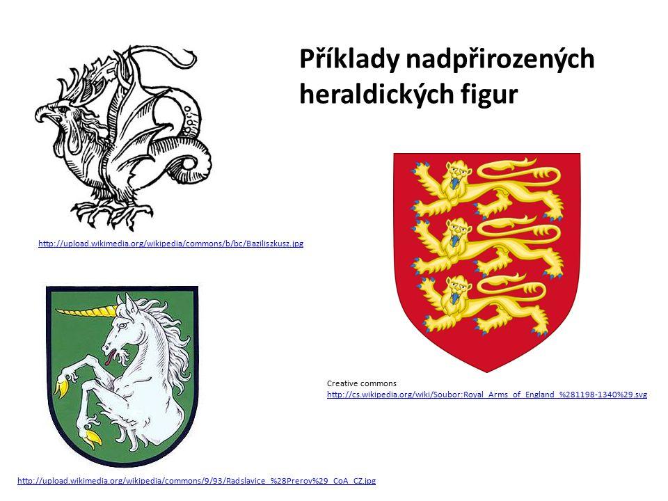 http://upload.wikimedia.org/wikipedia/commons/b/bc/Baziliszkusz.jpg http://upload.wikimedia.org/wikipedia/commons/9/93/Radslavice_%28Prerov%29_CoA_CZ.jpg Creative commons http://cs.wikipedia.org/wiki/Soubor:Royal_Arms_of_England_%281198-1340%29.svg Příklady nadpřirozených heraldických figur