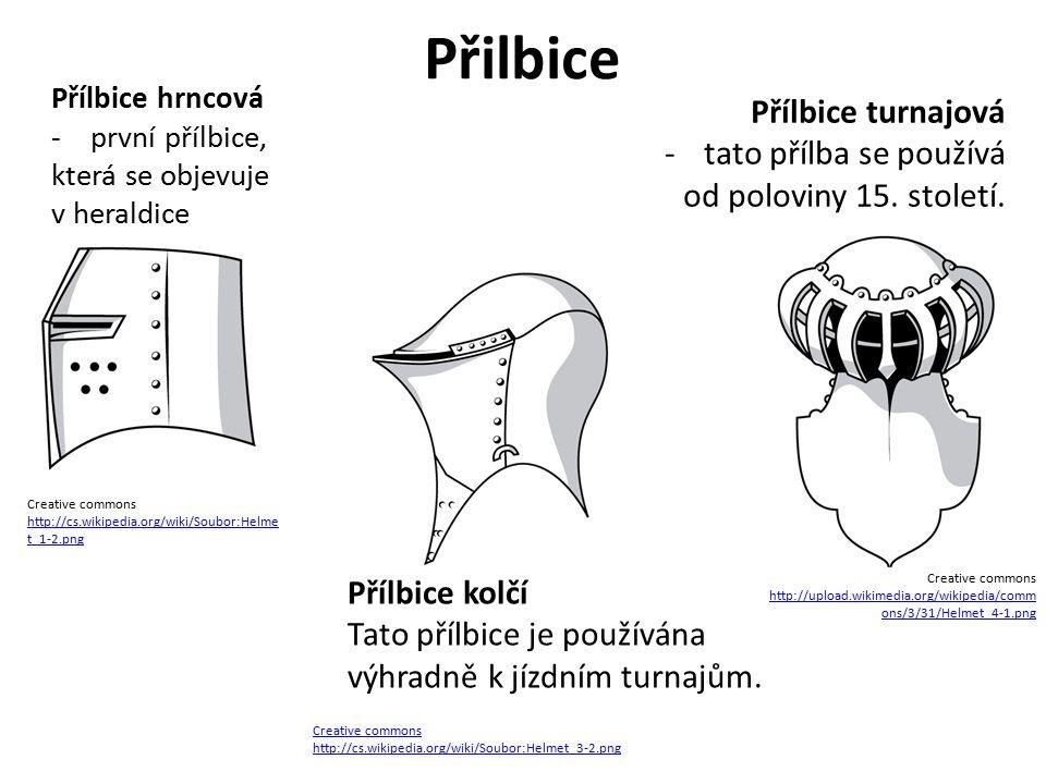 Přílbice hrncová -první přílbice, která se objevuje v heraldice Creative commons http://cs.wikipedia.org/wiki/Soubor:Helme t_1-2.png Přílbice kolčí Tato přílbice je používána výhradně k jízdním turnajům.