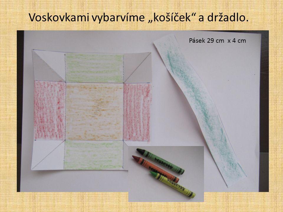 "Pásek 29 cm x 4 cm Voskovkami vybarvíme ""košíček a držadlo."