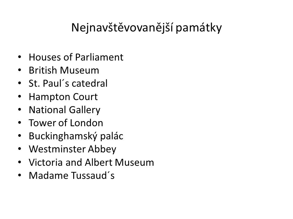 Nejnavštěvovanější památky Houses of Parliament British Museum St. Paul´s catedral Hampton Court National Gallery Tower of London Buckinghamský palác