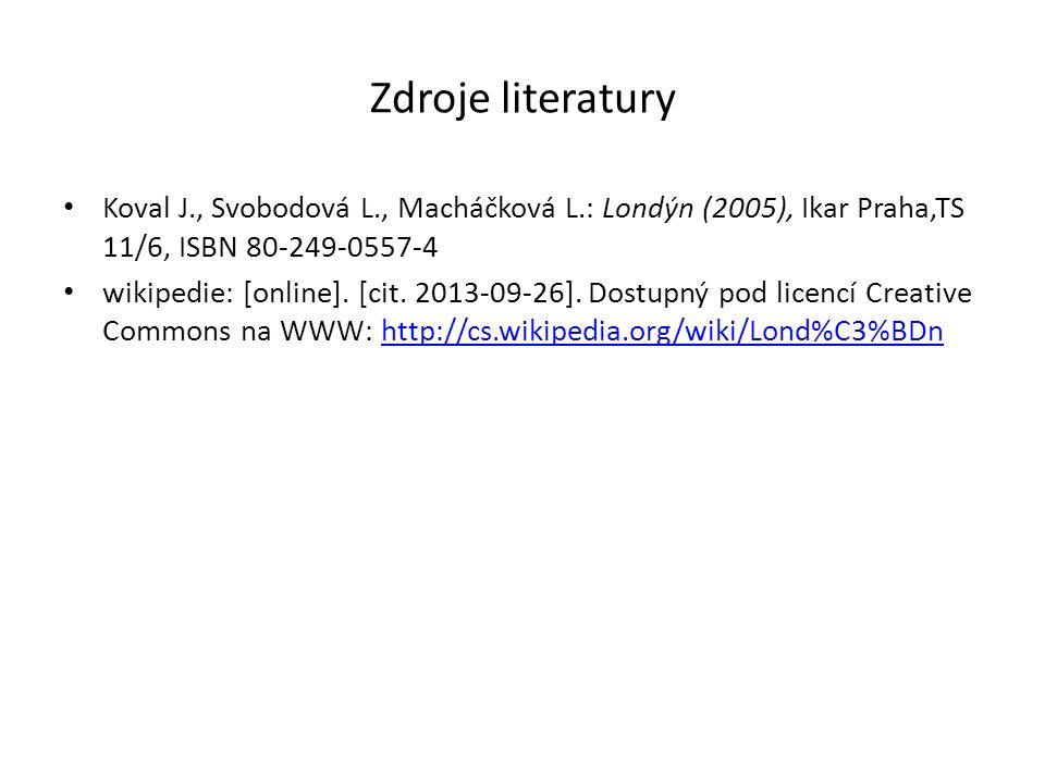 Zdroje literatury Koval J., Svobodová L., Macháčková L.: Londýn (2005), Ikar Praha,TS 11/6, ISBN 80-249-0557-4 wikipedie: [online].
