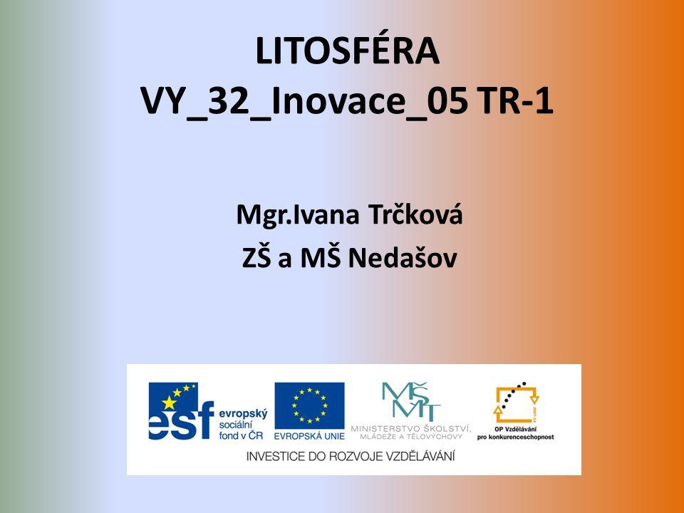 LITOSFÉRA VY_32_Inovace_05 TR-1 Mgr.Ivana Trčková ZŠ a MŠ Nedašov